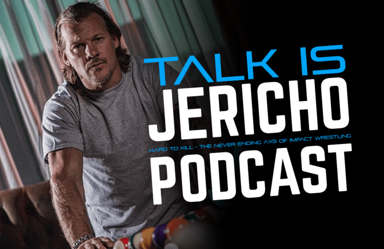 Talk Is Jericho: Hard To Kill – The Never Ending AXS of Impact Wrestling