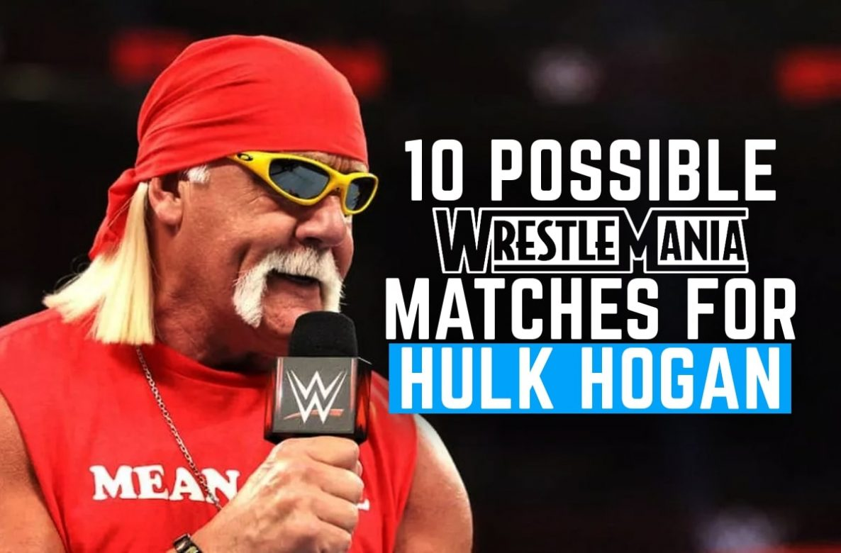 10 Possible Wrestlemania Matches For Hulk Hogan