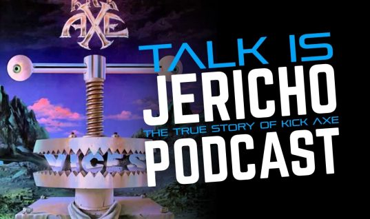 Talk Is Jericho: Virtue & Vices – The True Story Of Kick Axe