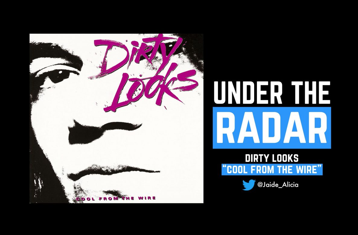Under The Radar: Dirty Looks – Cool From The Wire