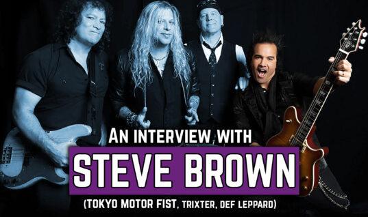 An Interview With Steve Brown (Tokyo Motor Fist, Trixter, Def Leppard)